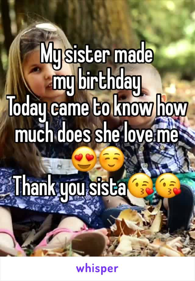 My sister made my birthday  Today came to know how much does she love me 😍☺️ Thank you sista😘😘