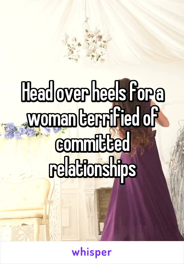 Head over heels for a woman terrified of committed relationships