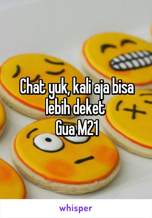Chat yuk, kali aja bisa lebih deket  Gua M21