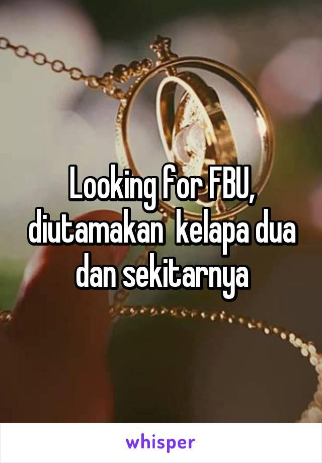 Looking for FBU, diutamakan  kelapa dua dan sekitarnya
