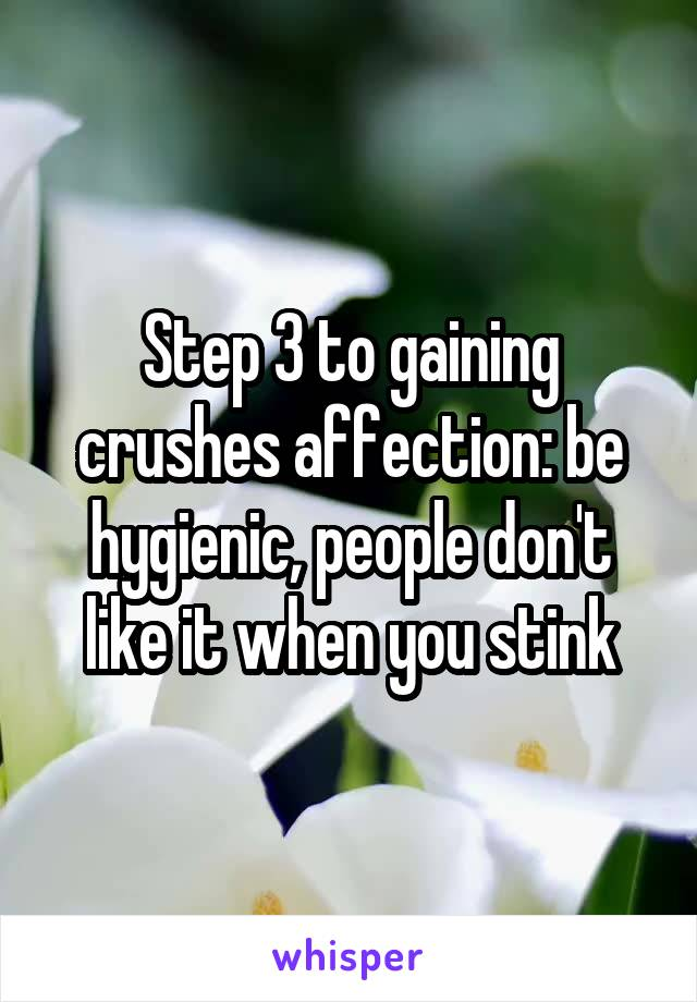 Step 3 to gaining crushes affection: be hygienic, people don't like it when you stink
