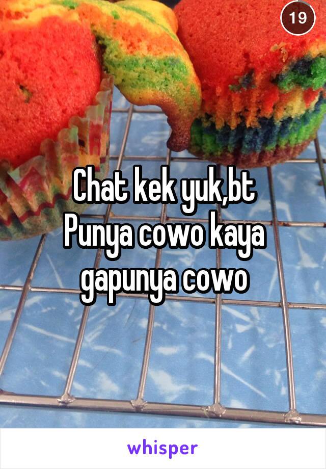 Chat kek yuk,bt Punya cowo kaya gapunya cowo