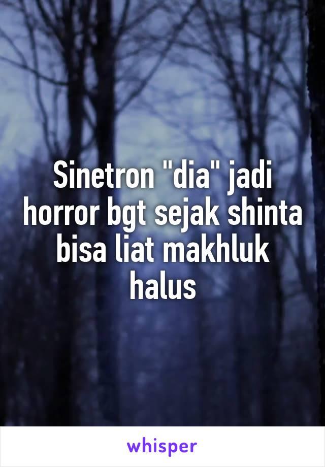 "Sinetron ""dia"" jadi horror bgt sejak shinta bisa liat makhluk halus"