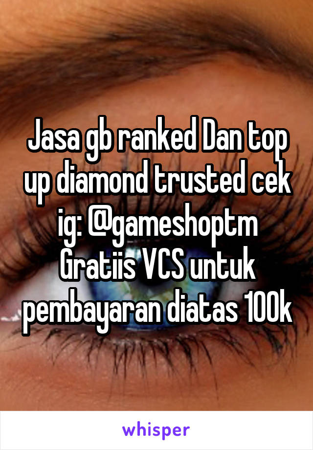 Jasa gb ranked Dan top up diamond trusted cek ig: @gameshoptm Gratiis VCS untuk pembayaran diatas 100k