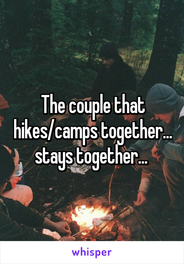 The couple that hikes/camps together... stays together...