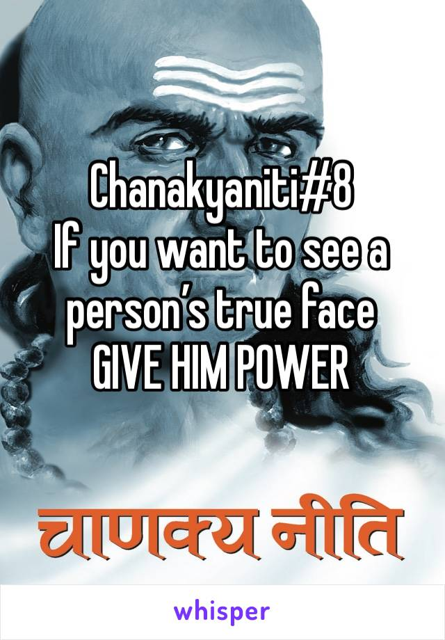 Chanakyaniti#8  If you want to see a person's true face  GIVE HIM POWER