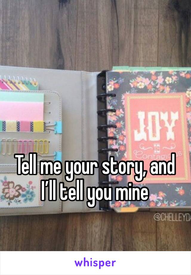Tell me your story, and I'll tell you mine