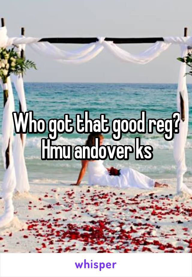 Who got that good reg? Hmu andover ks