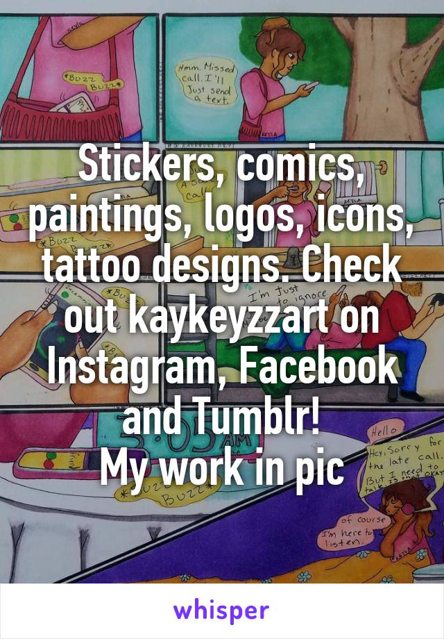 Stickers, comics, paintings, logos, icons, tattoo designs. Check out kaykeyzzart on Instagram, Facebook and Tumblr! My work in pic