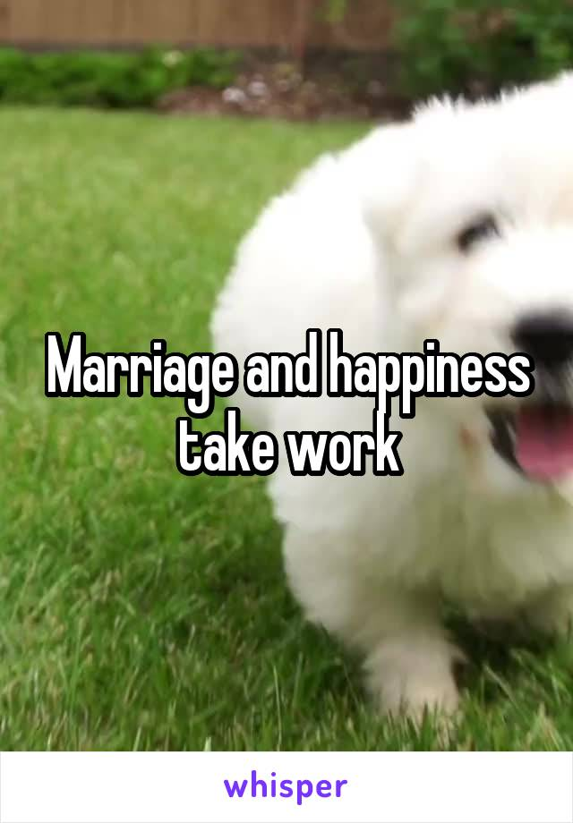 Marriage and happiness take work