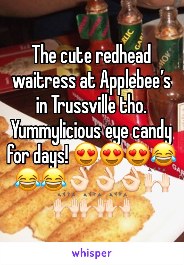 The cute redhead waitress at Applebee's in Trussville tho. Yummylicious eye candy for days! 😍😍😍😂😂😂👌🏻👌🏻👌🏻🙌🏻🙌🏻🙌🏻🙌🏻