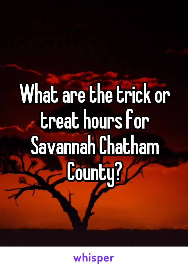 What are the trick or treat hours for Savannah Chatham County?