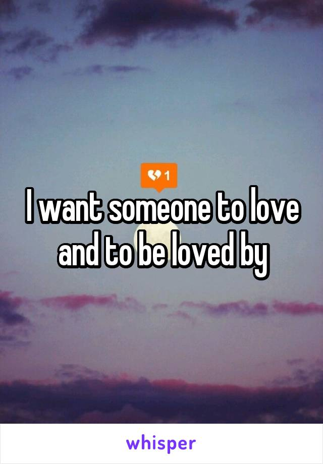 I want someone to love and to be loved by