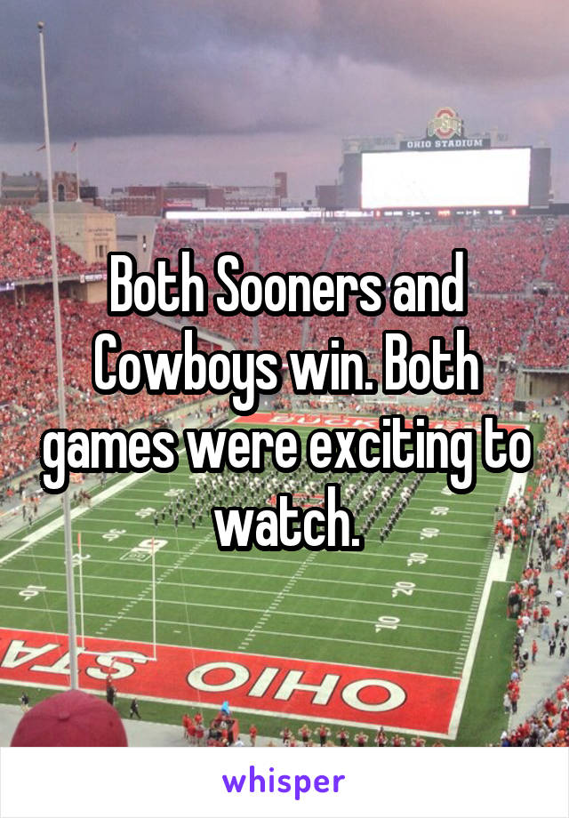 Both Sooners and Cowboys win. Both games were exciting to watch.