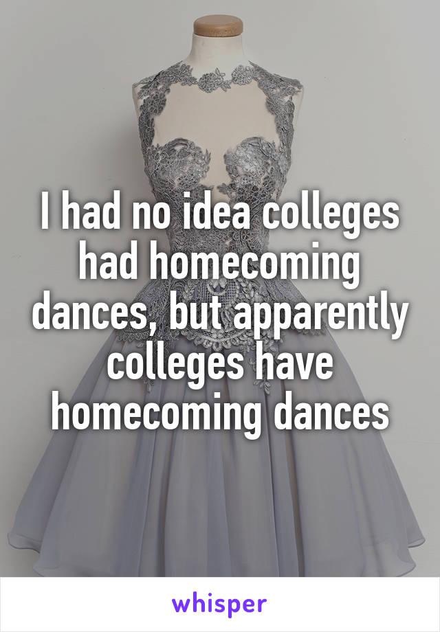 I had no idea colleges had homecoming dances, but apparently colleges have homecoming dances