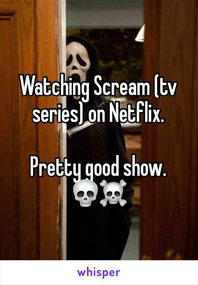 Watching Scream (tv series) on Netflix.   Pretty good show. 💀☠️
