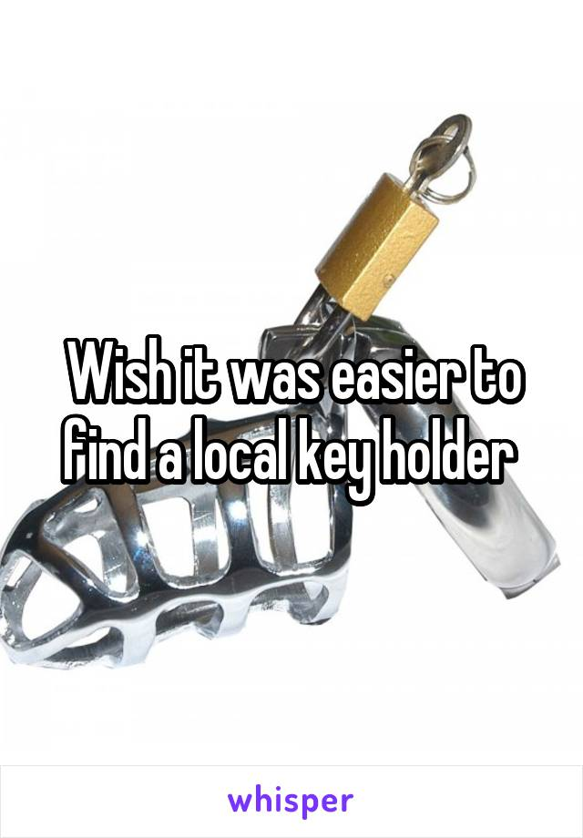 Wish it was easier to find a local key holder
