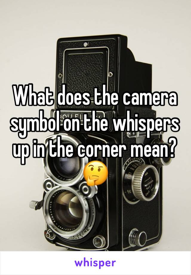 What does the camera symbol on the whispers up in the corner mean?🤔