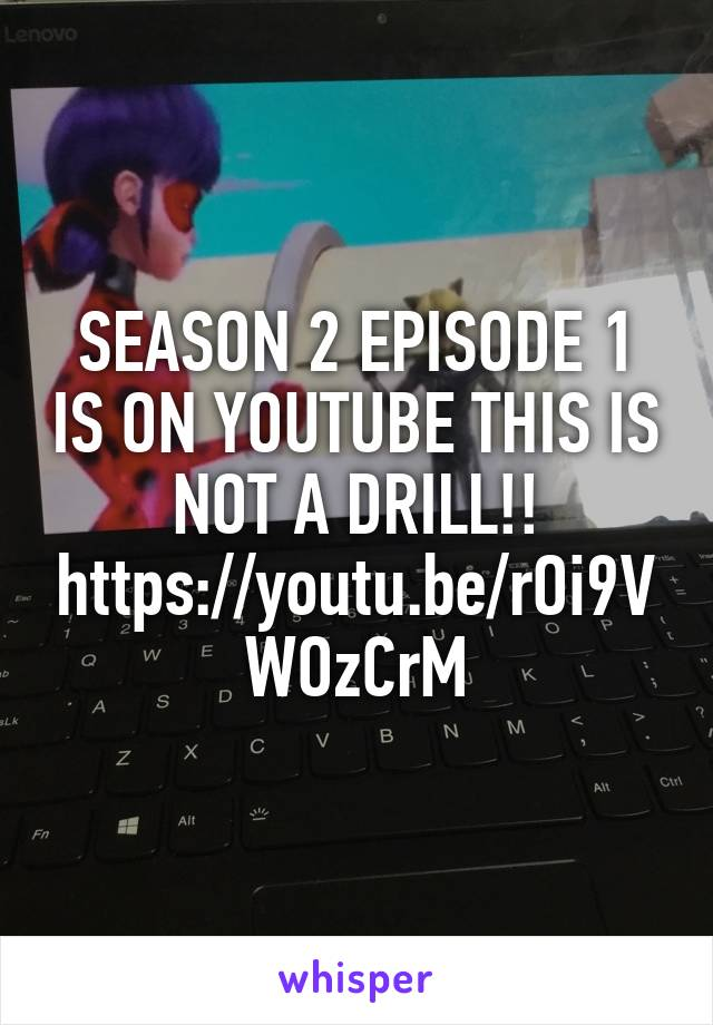 SEASON 2 EPISODE 1 IS ON YOUTUBE THIS IS NOT A DRILL!! https://youtu.be/rOi9VWOzCrM