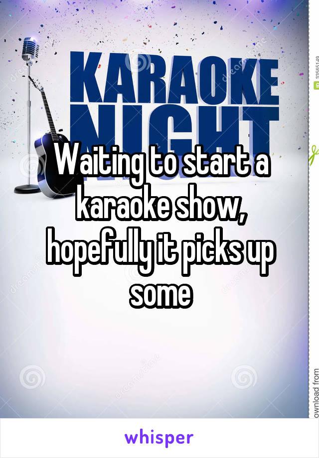 Waiting to start a karaoke show, hopefully it picks up some
