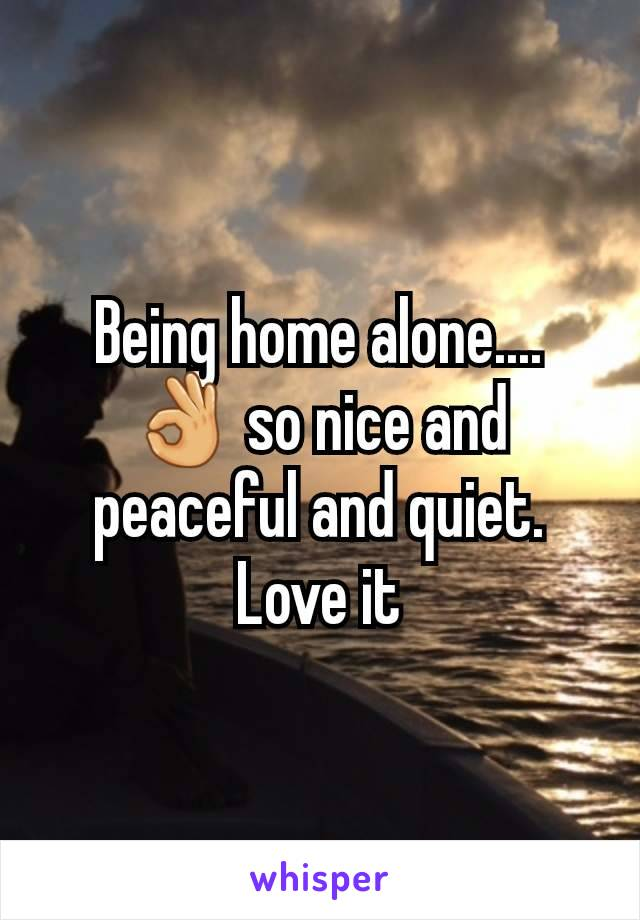 Being home alone.... 👌 so nice and peaceful and quiet. Love it