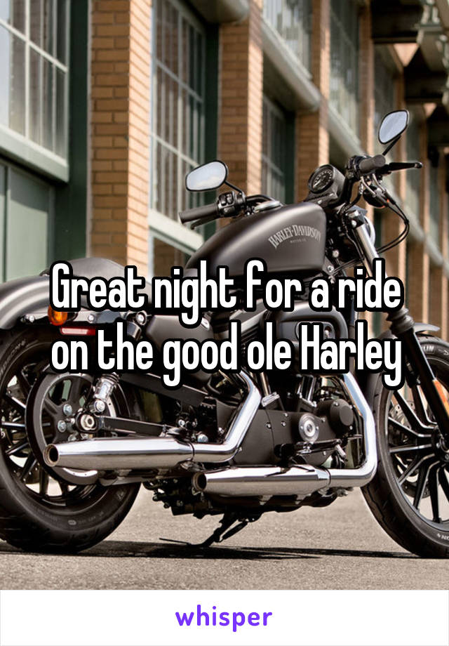 Great night for a ride on the good ole Harley