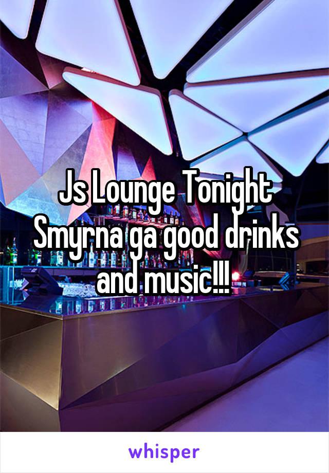 Js Lounge Tonight Smyrna ga good drinks and music!!!