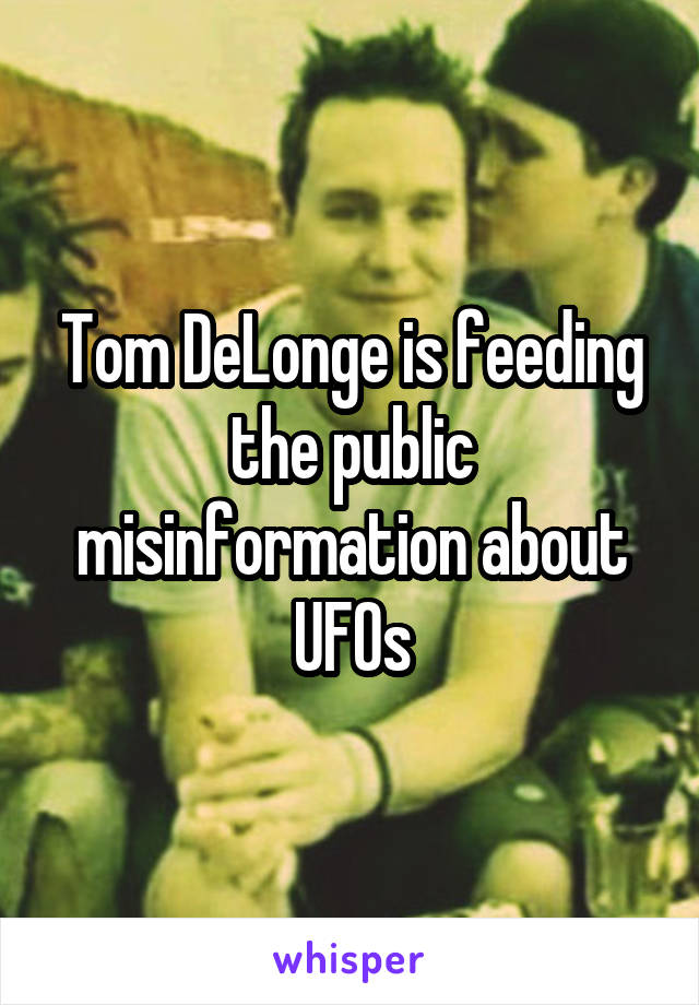 Tom DeLonge is feeding the public misinformation about UFOs