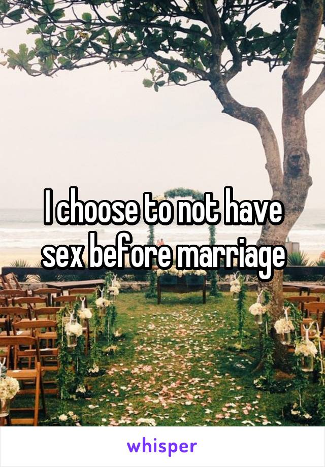 I choose to not have sex before marriage