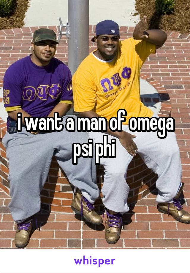 i want a man of omega psi phi