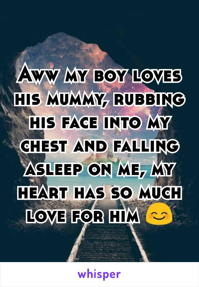 Aww my boy loves his mummy, rubbing his face into my chest and falling asleep on me, my heart has so much love for him 😊