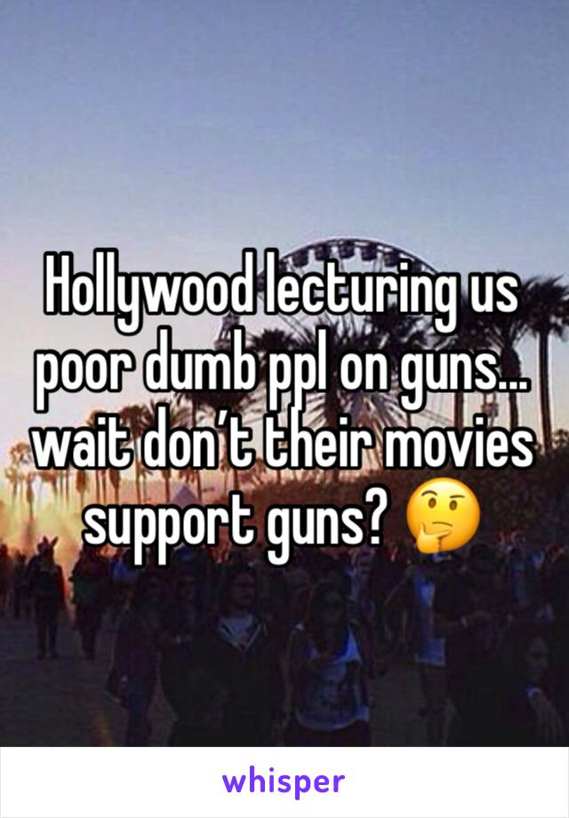 Hollywood lecturing us poor dumb ppl on guns... wait don't their movies support guns? 🤔
