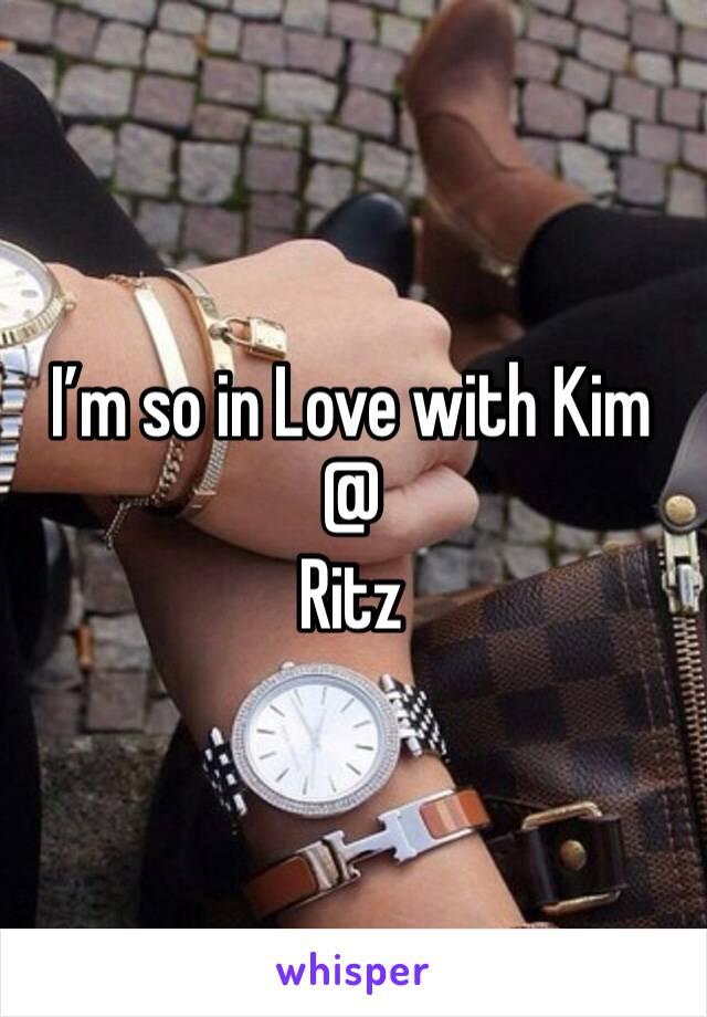 I'm so in Love with Kim  @ Ritz