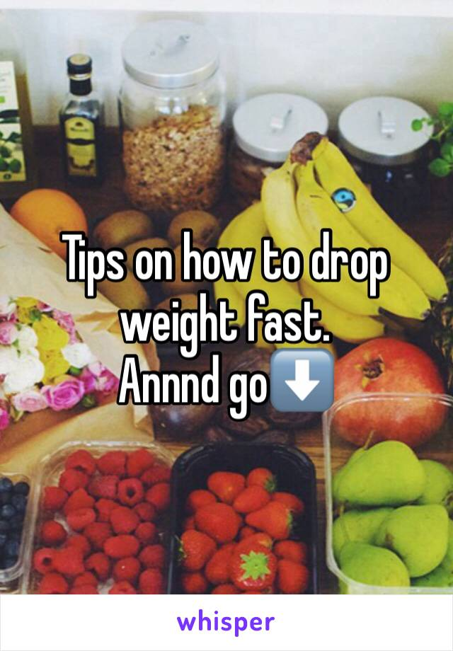 Tips on how to drop weight fast.  Annnd go⬇️