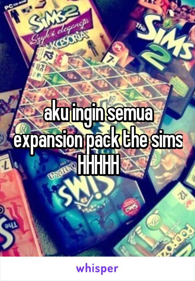 aku ingin semua expansion pack the sims HHHHH