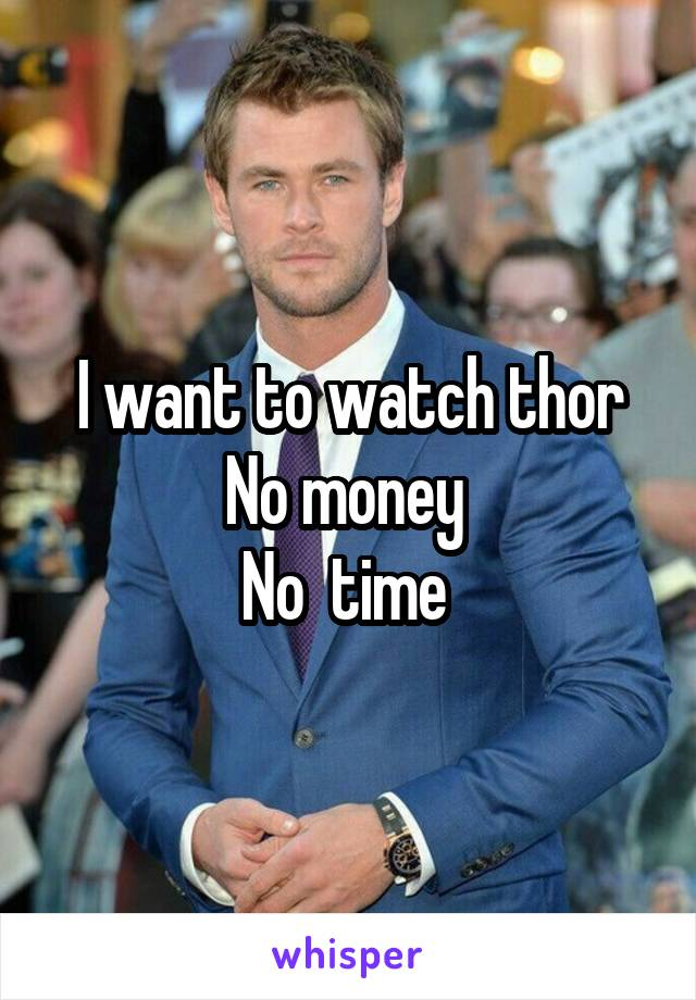 I want to watch thor No money  No  time