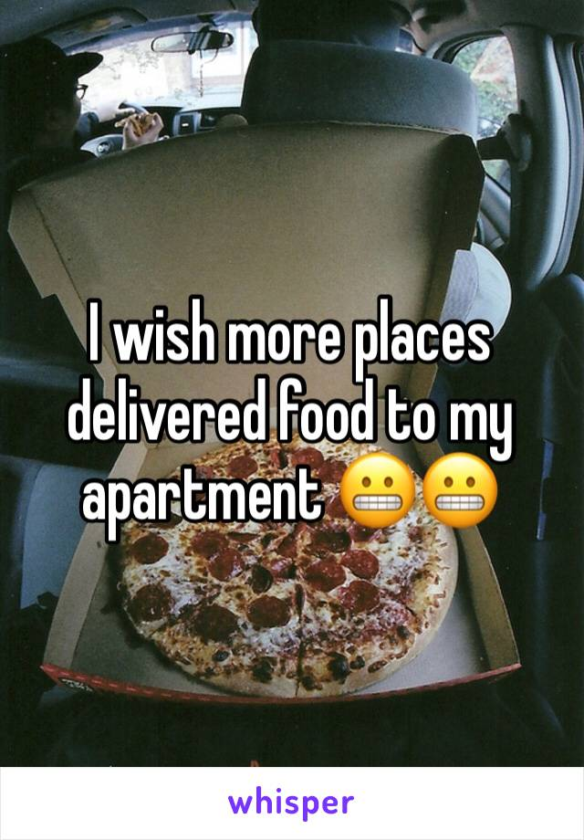 I wish more places delivered food to my apartment 😬😬