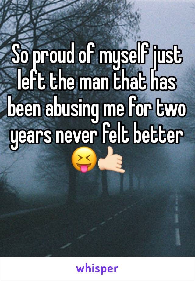 So proud of myself just left the man that has been abusing me for two years never felt better 😝🤙🏻
