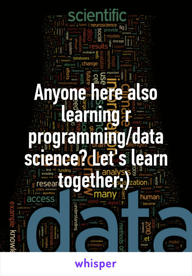 Anyone here also learning r programming/data science? Let's learn together:)