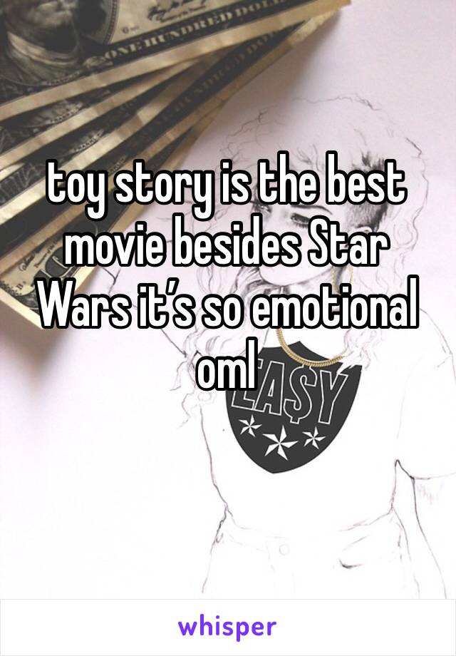 toy story is the best movie besides Star Wars it's so emotional oml
