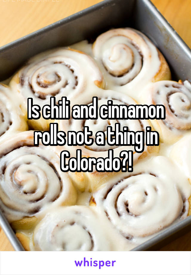 Is chili and cinnamon rolls not a thing in Colorado?!