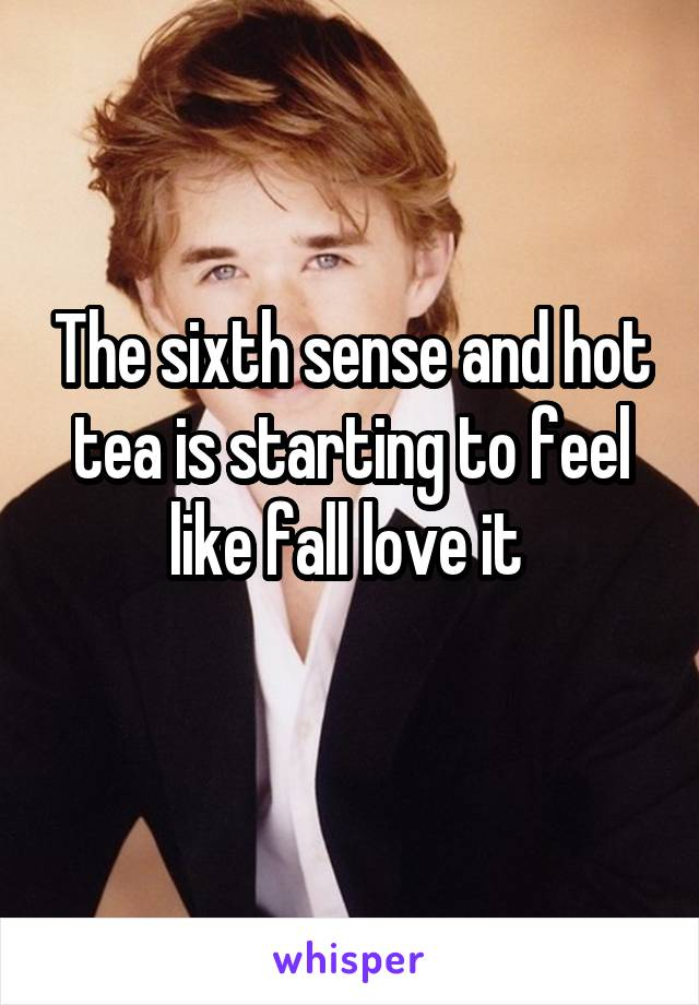 The sixth sense and hot tea is starting to feel like fall love it