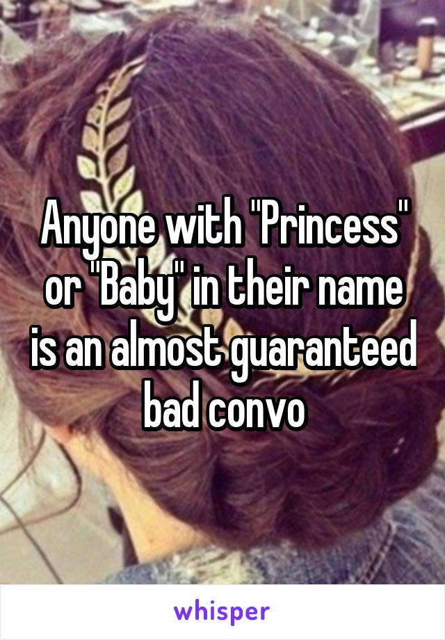 """Anyone with """"Princess"""" or """"Baby"""" in their name is an almost guaranteed bad convo"""