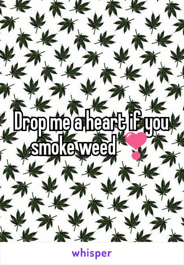 Drop me a heart if you smoke weed ❣️