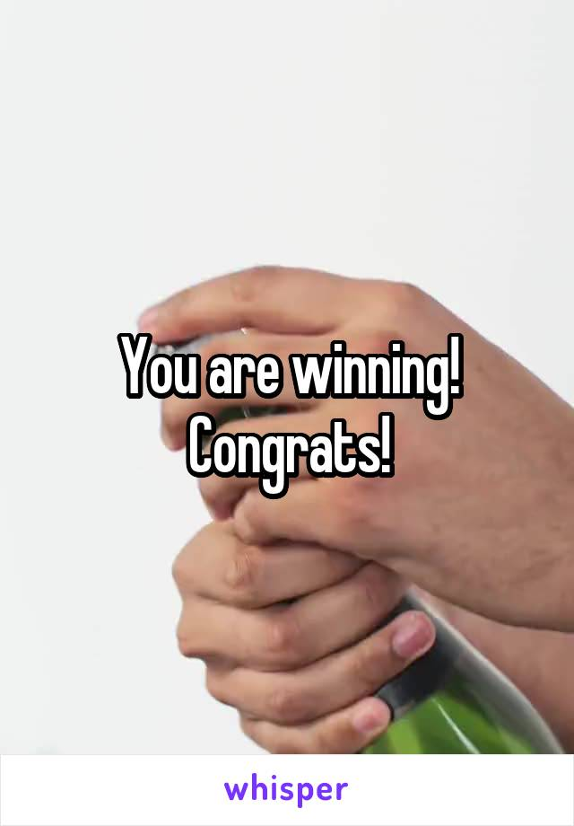 You are winning! Congrats!