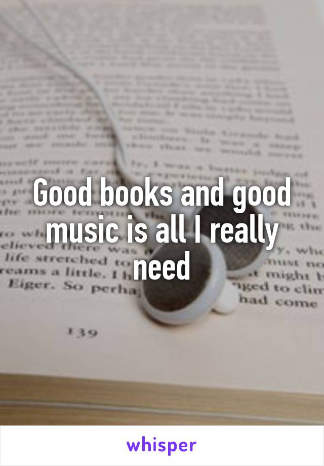 Good books and good music is all I really need