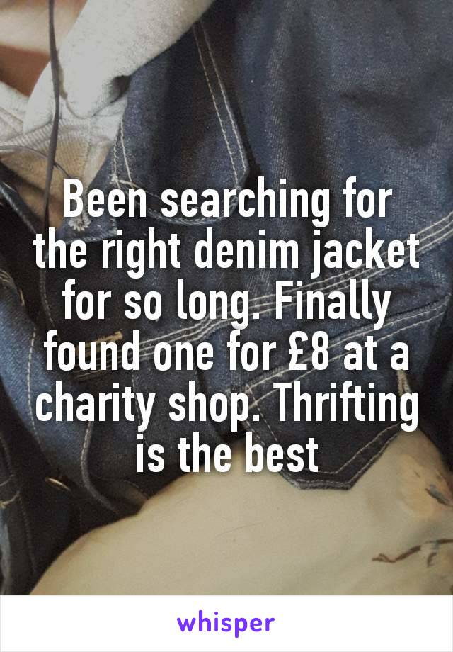 Been searching for the right denim jacket for so long. Finally found one for £8 at a charity shop. Thrifting is the best