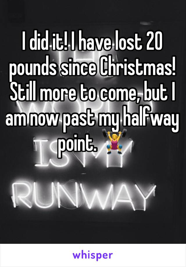 I did it! I have lost 20 pounds since Christmas! Still more to come, but I am now past my halfway point. 🏋️♀️