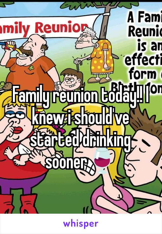 Family reunion today!! I knew i should've started drinking sooner🍷