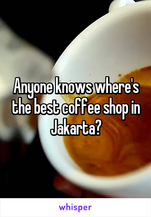 Anyone knows where's the best coffee shop in Jakarta?